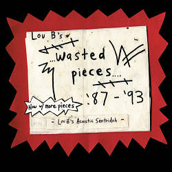 Sentridoh Lou B's Wasted Pieces '87 '93