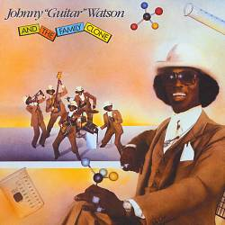 "Johnny ""Guitar"" Watson and the Family Clone 