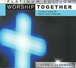 Worship Together Platinum Edition: I Could Sing Of Your Love Forever [3 CD] | Dodax.ca