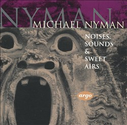 Michael Nyman: Noises, Sounds & Sweet Airs | Dodax.ch