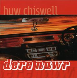 Huw Chiswell Dere Nawr
