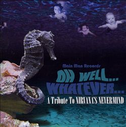Oh Well.. Whatever...: A Tribute To Nirvana's Nevermind | Dodax.nl