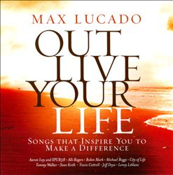 Max Lucado Out Live Your Life: Songs Inspiring You To Make a Difference | Dodax.nl