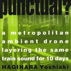 Punctual?: A Metropolitan Ambient Drone Layering the Same Train Sound for 10 Days | Dodax.at