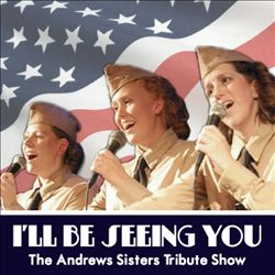 I'll Be Seeing You: The Andrews Sisters Tribute Show | Dodax.ch