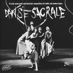 Danse Sacrale: 14 Early Avant-Garde and Electronic Compositions for Ballet and Modern Dance | Dodax.co.uk