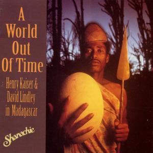 World Out of Time: Henry Kaiser & David Lindley in Madagascar   Dodax.ca