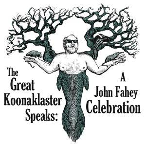 Great Koonaklaster Speaks: A John Fahey Celebration | Dodax.ca