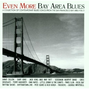 Even More Bay Area Blues: A Collection of Contemporary Blues Songs, Vol. 3   Dodax.fr
