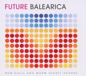Future Balearica, Vol. 1: New Chill and Warm Laidback Sounds | Dodax.co.uk