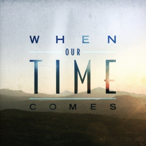 When Our Time Comes | Dodax.co.uk