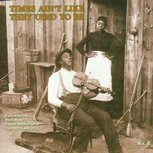 Times Ain't Like They Used to Be, Vol. 6: Early American Rural Music | Dodax.es