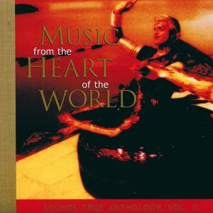 Music from the Heart of the World: Sounds True Anthology, Vol. 2 | Dodax.co.uk