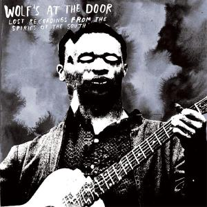 Wolf's at the Door: Lost Lost Recordings from the Spirits of the South | Dodax.at