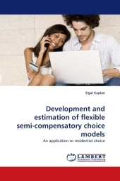 Development and estimation of flexible semi-compensatory choice models - Sigal Kaplan