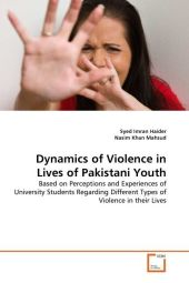 Dynamics of Violence in Lives of Pakistani Youth: Based on Perceptions and Experiences of University Students Regarding  Different Types of Violence in their Lives