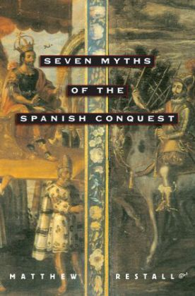 Seven Myths of the Spanish Conquest | Dodax.pl