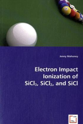Electron Impact Ionization of SiCl3, SiCl2, and SiCl | Dodax.de