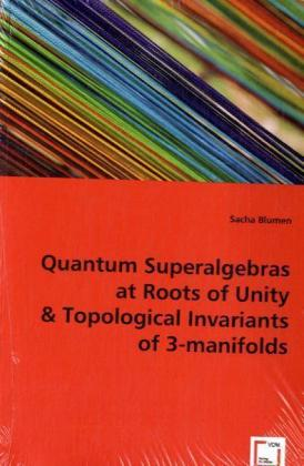 Quantum Superalgebras at Roots of Unity and Topological Invariants of 3-manifolds | Dodax.ch