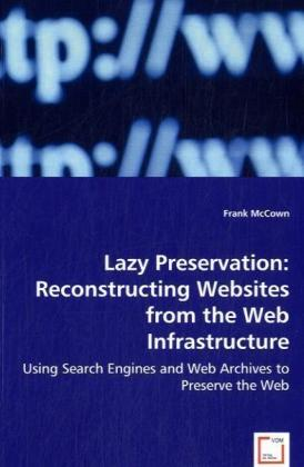 Lazy Preservation: Reconstructing Websites from the Web Infrastructure | Dodax.ch