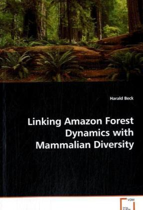 Linking Amazon Forest Dynamics with Mammalian Diversity | Dodax.de