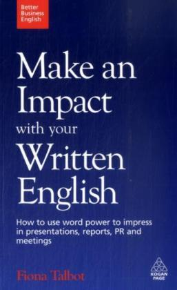 Make an Impact with Your Written English : How to Use Word Power to Impress in Presentations, Reports, PR and Meetings | Dodax.co.uk