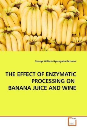 THE EFFECT OF ENZYMATIC PROCESSING ON BANANA JUICE AND WINE | Dodax.de