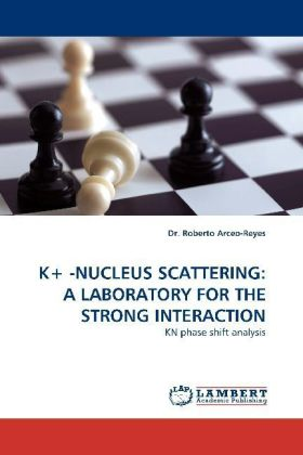 K+ -NUCLEUS SCATTERING: A LABORATORY FOR THE STRONG INTERACTION | Dodax.de