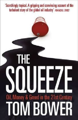 The Squeeze: Oil, Money and Greed in the 21st Century | Dodax.at
