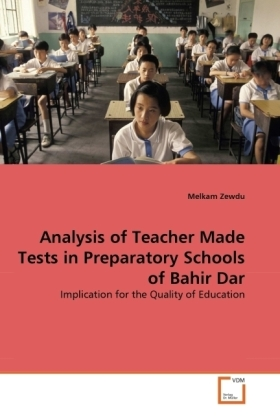Analysis of Teacher Made Tests in Preparatory Schools of Bahir Dar | Dodax.de