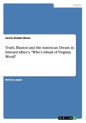 "Truth, Illusion and the American Dream in Edward Albee's ""Who's Afraid of Virginia Woolf"" 