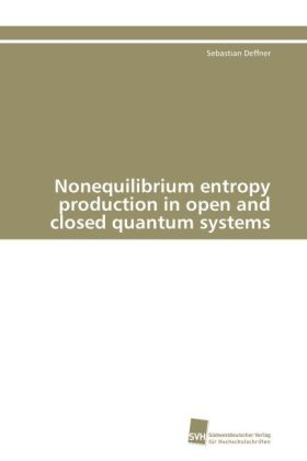 Nonequilibrium entropy production in open and closed quantum systems | Dodax.ch