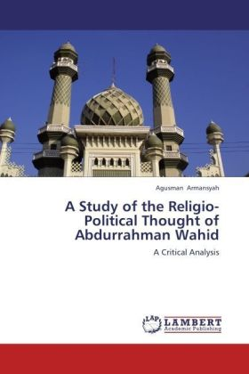 A Study of the Religio-Political Thought of Abdurrahman Wahid | Dodax.ch