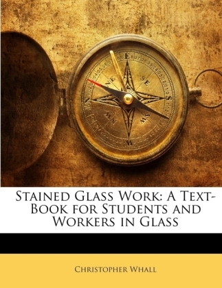 Stained Glass Work: A Text-Book for Students and Workers in Glass | Dodax.ch