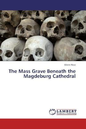 The Mass Grave Beneath the Magdeburg Cathedral | Dodax.ch