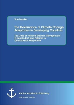 The Governance of Climate Change Adaptation in Developing Countries: The Case of National Disaster Management in Bangladesh and Pakistan in Comparative Perspective | Dodax.de