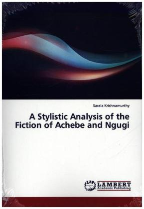 A Stylistic Analysis of the Fiction of Achebe and Ngugi | Dodax.at
