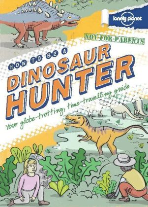 Lonely Planet Not For Parents How to be a Dinosaur Hunter | Dodax.at