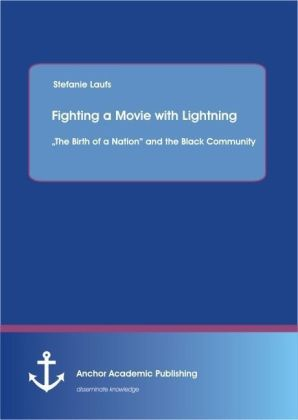 Fighting a Movie with Lightning : The Birth of a Nation and the Black Community | Dodax.de