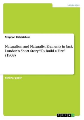 Naturalism and Naturalist Elements in Jack London's Short Story To Build a Fire (1908)   Dodax.ch