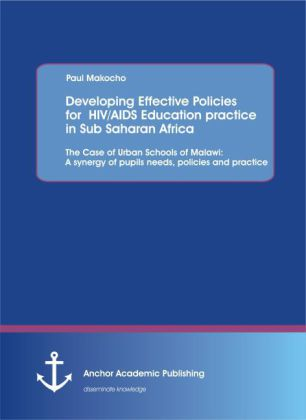 Developing Effective Policies for HIV/AIDS Education practice in Sub Saharan Africa: The Case of Urban Schools of Malawi: A synergy of pupils needs, policies and practice | Dodax.ch