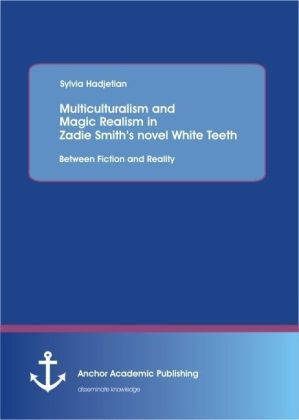 Multiculturalism and Magic Realism in Zadie Smith's novel White Teeth: Between Fiction and Reality | Dodax.de