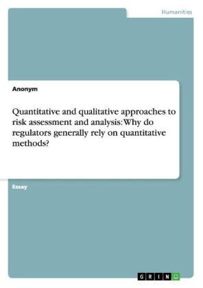 Quantitative and qualitative approaches to risk assessment and analysis: Why do regulators generally rely on quantitative methods? | Dodax.at