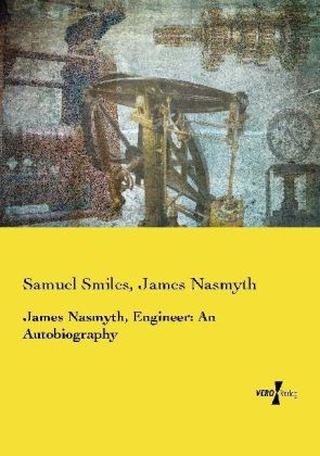 James Nasmyth, Engineer: An Autobiography | Dodax.co.uk