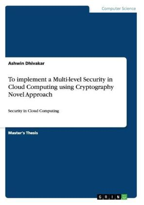 To implement a Multi-level Security in Cloud Computing using Cryptography Novel Approach | Dodax.ch