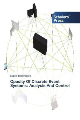 Opacity Of Discrete Event Systems: Analysis And Control   Dodax.at