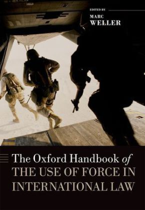 The Oxford Handbook of the Use of Force in International Law   Dodax.at