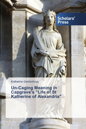 "Un-Caging Meaning in Capgrave's ""Life of St Katherine of Alexandria"" 