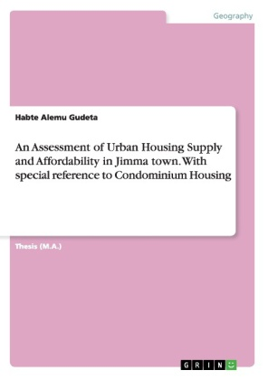 An Assessment of Urban Housing Supply and Affordability in Jimma town. With special reference to Condominium Housing | Dodax.ch