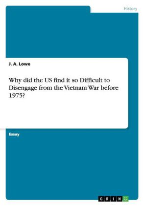 Why did the US find it so Difficult to Disengage from the Vietnam War before 1975? | Dodax.co.uk